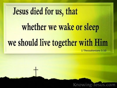 1 Thessalonians 5:10 Whether We Wake Or Sleep We Live With Him (green)