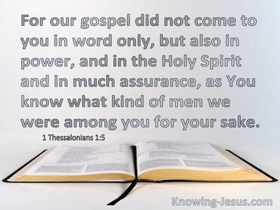 1 Thessalonians 1:5 Our Gospel Did Not Come To You In Word Only (gray)