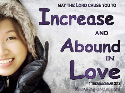 1 Thessalonians 3:12  May You Increase And Abound In Love (black)