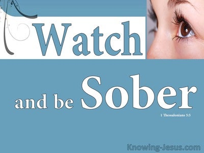 1 Thessalonians 5:5 Watch And Be Sober (white)