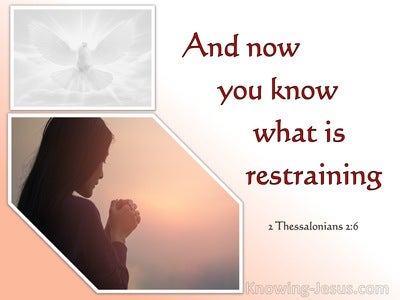 2 Thessalonians 2:6 And You Know What Restrains Him Now (white)