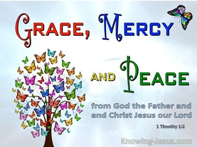 1 Timothy 1:2  Grace Mercy And Peace From God The Father And The Lord Jesus  (blue)