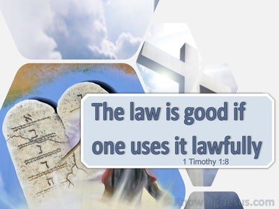 1 Timothy 1:8 The Law Is Good If One Uses It Lawfully (blue)