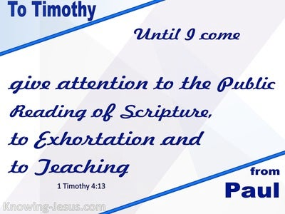 1 Timothy 4:13 Give Attention To Reading, Exortation and Teaching (blue)