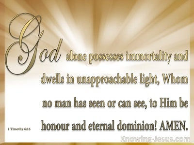 1 Timothy 6:16 God Alone Posesses Immortality (white)