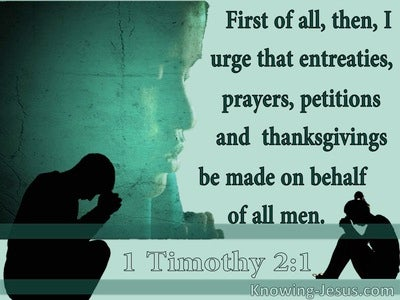 1 Timothy 2:1 Entreaties, Prayers, Petitions Thanksgiving (sage)