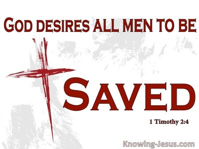 1 Timothy 2:4 God Desires All Men To Be Saved And Know The Truth (white)