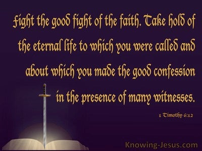 1 Timothy 6:12 Fight the Good Fight of Faith (brown)