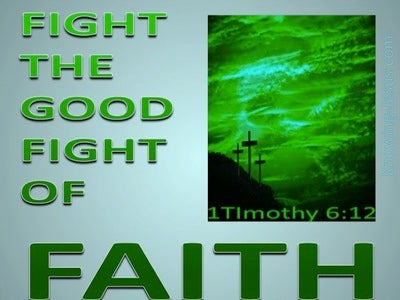1 Timothy 6:12 Fight The Good Fight Of Faith (green)
