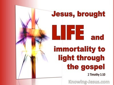 2 Timothy 1:10 Jesus Brought Life And Immortality (red)