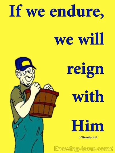 2 Timothy 2:12 If We Endure We Will Reign WIth Him (yellow)
