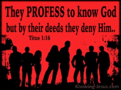 Titus 1:16 They Profess To Know God But Deny Him (red)