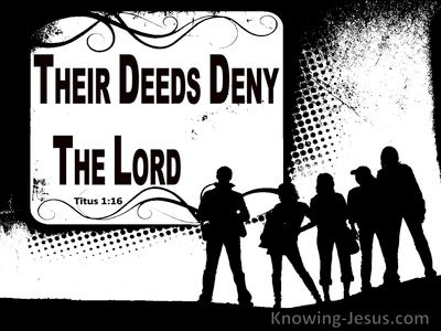 Titus 1:16 They Profess To Know God But Deny Him (white)