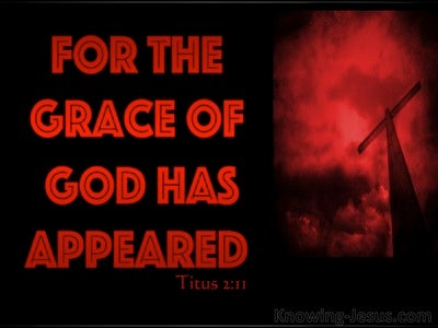 Titus 2:11 The Grace Of God Has Appeared (red)