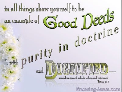 Titus 2:7 An Example Of Good Deeds Pure Doctrine Dignified (green)