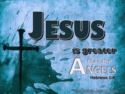 Hebrews 1:4 Jesus Greater Than Angels (blue)