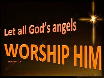Hebrews 1:6 Let All The Gods Angels Worship Him (orange)