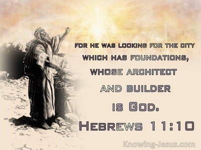 Hebrews 11:10 He Was Looking For The City  Whose Builder Is God (beige)