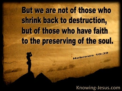 Hebrews 10:39 We Do Not Shrink Back To Destruction (brown)