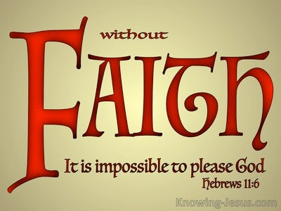 Hebrews 11:6 Without Faith It Is Impossible To Please God (red)