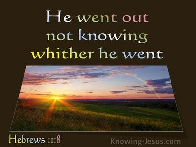 Hebrews 11:8 He Went Out Not Knowing Whither He Went (utmost)03:19