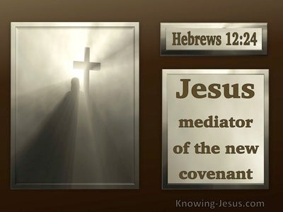 Hebrews 12:24 The Mediator Of A New Covenant (beige)