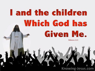 Hebrews 2:13 The Children God Has Given Me (red)
