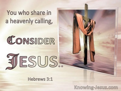 Hebrews 3:1 You Who Share A Heavenly Calling : Consider Jesus (windows)12:18