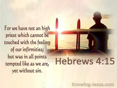 Hebrews 4:15 Our High Priest Was In All Points Tempted Like We Are, Yet Without Sin (utmost)09:18