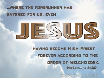 Hebrews 6:20 Jesus Having Become High PRiest Forever After The Order Of Melchizedek (white)