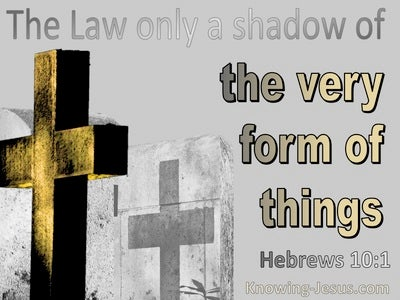 Hebrews 10:1 The Law Is A Shadow Of The Very Form Of Things To Come (gray)