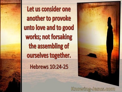 Hebrews 10:24,25 Let Us Consider One Another To Provoke Unto Love And Good Works (utmost)07:10