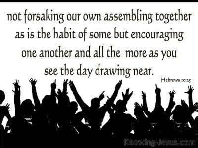 Hebrews 10:25 Not Forsaking The Assembling Together (black)