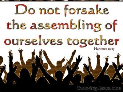Hebrews 10:25 Not Forsaking The Assembling Together (white)
