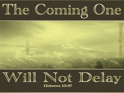 Hebrews 10:37 He Will Come And Not Delay (gold)