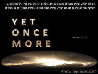 Hebrews 12:27 Yet Once More (black)