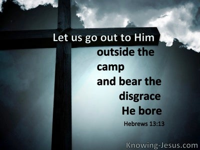 Hebrews 13:13 Let Us God Outside The Camp And Bear The Disgrace He Bore (windows)12:05