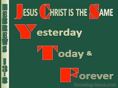 Hebrews 13:8 Jesus Christ Is Always The Same  (green)