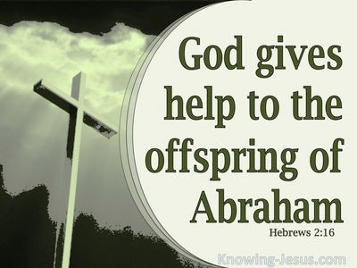 Hebrews 2:16 He Gives Help To Descendants Of Abraham (green)