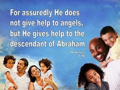 Hebrews 2:16 He Gives Help To Descendants Of Abraham (white)