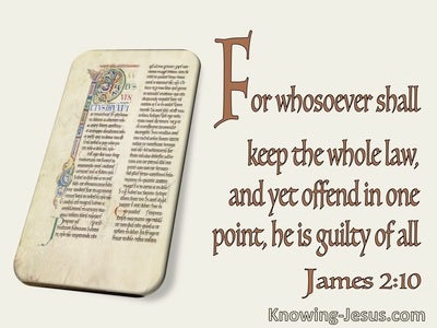 James 2:10 Whoever Shall Keep The Whole Law And Offend In One Part Is Guilty Of All (utmost)12:01