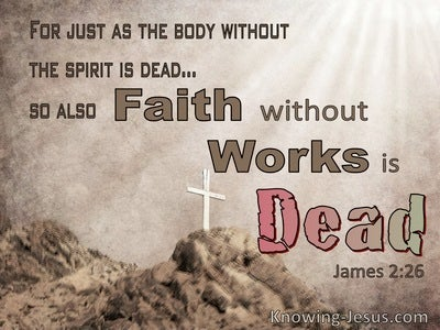 James 2:26 The Spirit Without The Body Is Dead So Faith Withourt Works Is Dead (brown)