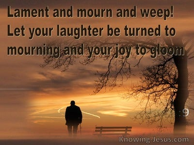 James 4:9 Lament Mourn And Weep  Let Your Laughter Be Turned To Mourning And Your Joy To Gloom (yellow)