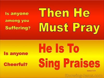 James 5:13 If Suffering : Pray. If Cheerful : Sing Praises (red)