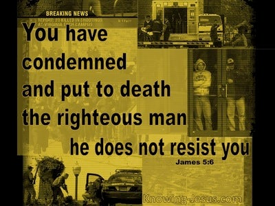 James 5:6 James 5:6 You Condemned And Put The Righteous Man To Death (yellow)