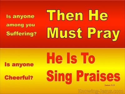 James 5:13 If Suffering : Pray. If Cheerful : Sing Praises (red)