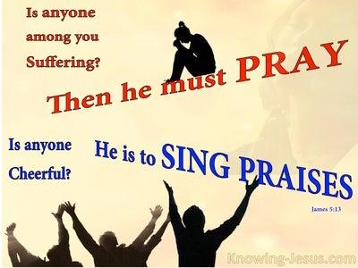 James 5:13 If Suffering : Pray. If Cheerful : Sing Praises (yellow)