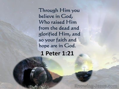 1 Peter 1:21 God Raised Him From The Dead And Glorified Him (gray)