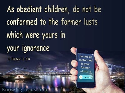 1 Peter 1:14 Don't Be Conformed To Former Lusts (black)