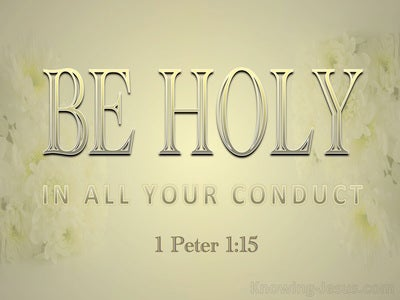 1 Peter 1:16 Be Holy In All Your Conduct (gold) xxx